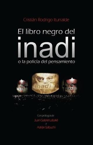 """""""El libro negro del Inadi"""": desenmascaró el negocio de esa ideologizada y sórdida oficina burocrática que financiamos entre todos"""